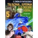 Il cinema di fantascienza volume 5. Tra Batman, Superman e le crociere siderali